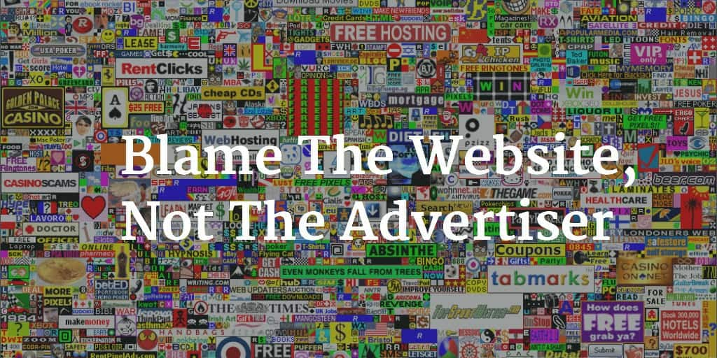 Blame The Website Not The Advertiser