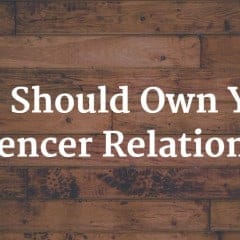 Who Should Own Your Influencer Relationship?