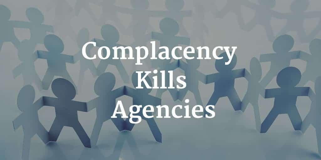 Complacency Kills Agencies