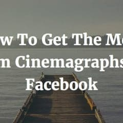 How To Get The Most From Cinemagraphs On Facebook