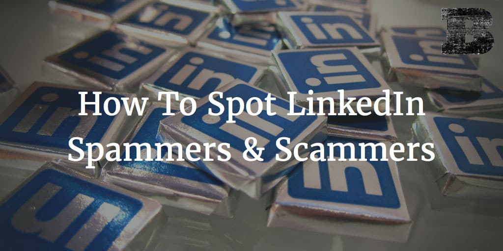 How To Spot LinkedIn Spammers & Scammers