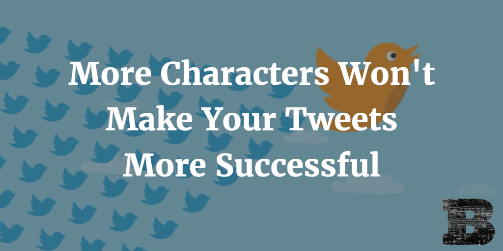 More Characters Won't Make Your Tweets More Successful