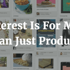Pinterest Is For More Than Just Products