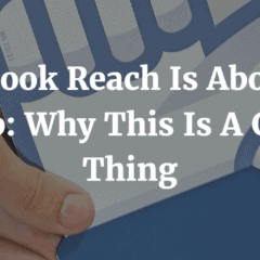 Facebook Reach Is About To Drop: Why This Is A Good Thing
