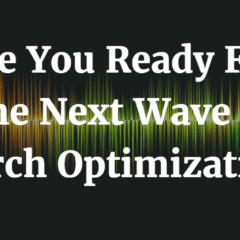 Are You Ready For The Next Wave In Search Optimization?
