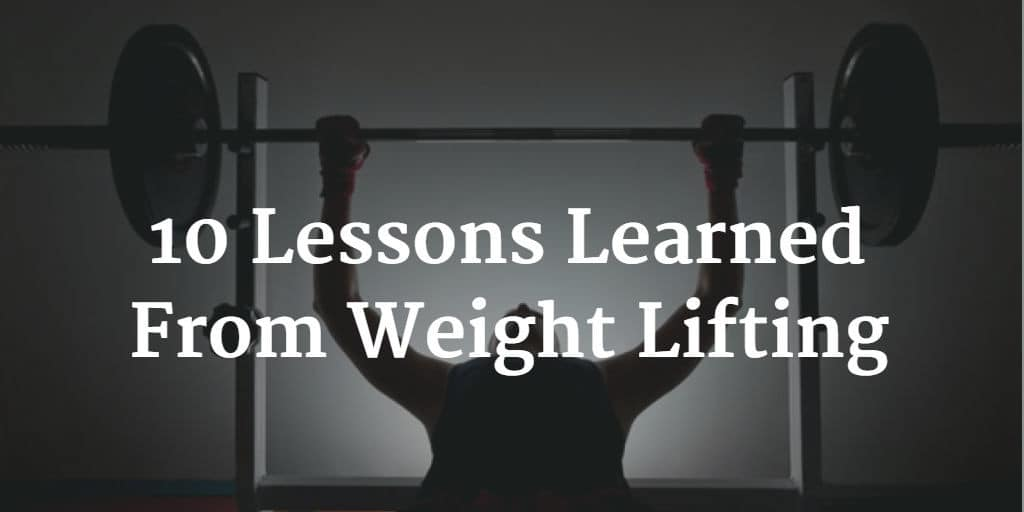 10 Lessons Learned From Weight Lifting