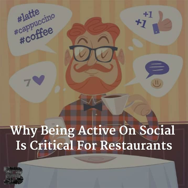 Why Being Active On Social Is Critical For Restaurants