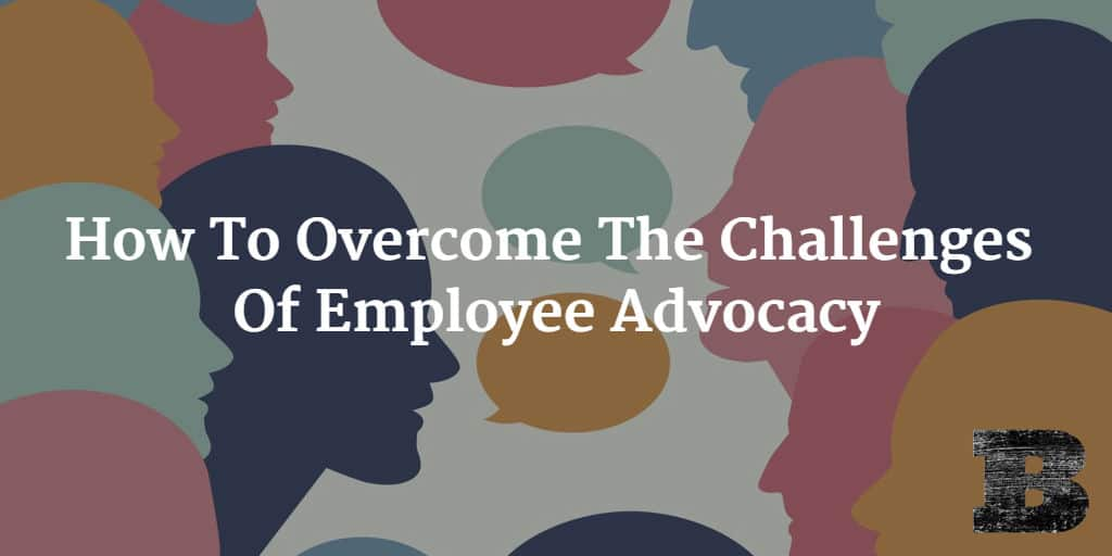 How To Overcome The Challenges Of Employee Advocacy