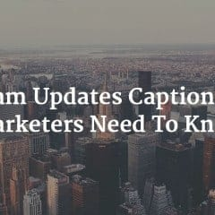 Instagram Updates Captions: What Marketers Need To Know