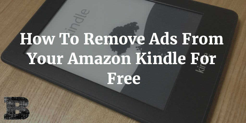 How To Remove Ads From Your Amazon Kindle For Free