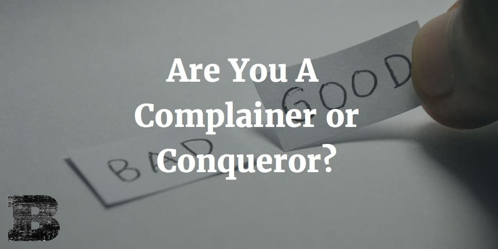 Are You A Complainer or Conqueror?
