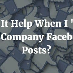 Does It Help When I 'Like' My Company Facebook Posts?