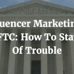 Influencer Marketing & The FTC: How To Stay Out Of Trouble