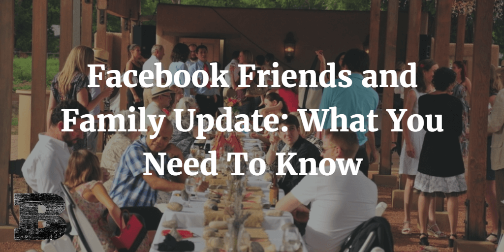 Facebook Friends and Family Update: What You Need To Know