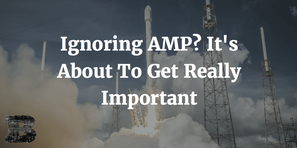 Ignoring AMP? It's About To Get Really Important