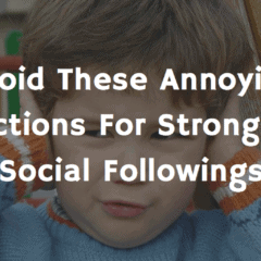 Avoid These Annoying Actions For Stronger Social Followings