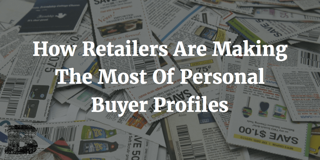 How Retailers Are Making The Most Of Personal Buyer Profiles