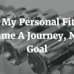 Why My Personal Fitness Became A Journey, Not A Goal