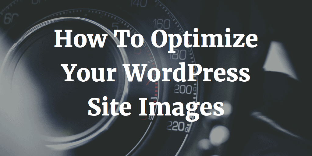 How To Optimize Your WordPress Site Images