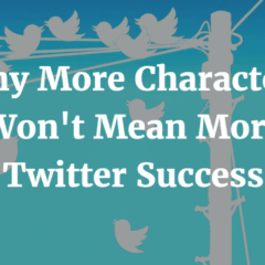 Why More Characters Won't Mean More Twitter Success