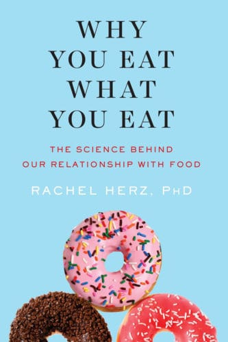 Why You Eat What You Eat: The Science Behind Our Relationship with Food by Rachel Herz, PhD