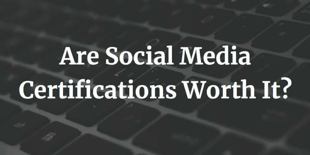 Are Social Media Certifications Worth It?